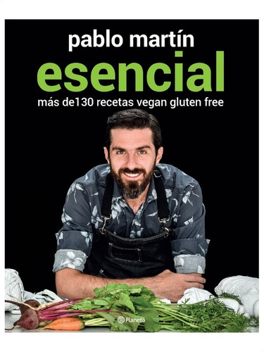 Esencial Más De 130 Recetas Vegan Gluten Free » Pablo Martin
