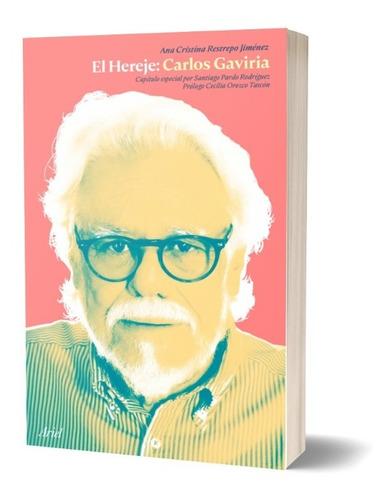 El Hereje: Carlos Gaviria / Ana Cristina Restrepo Jiménez