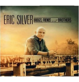 Eric Silver - Bridges, Friends And Brothers
