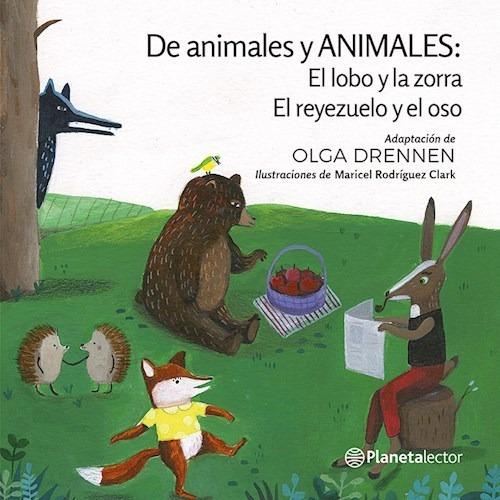 El Lobo Y La Zorra Y El Reyezuelo Y El Oso - Planeta Lector