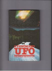 O Fenômeno Ufo - Johannes Von Buttlar