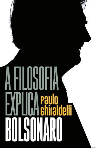 A Filosofia Explica Bolsonaro