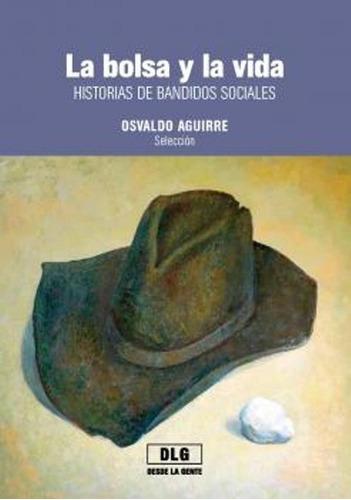 La Bolsa Y La Vida. Historias De Bandidos Sociales   Mercado Libre