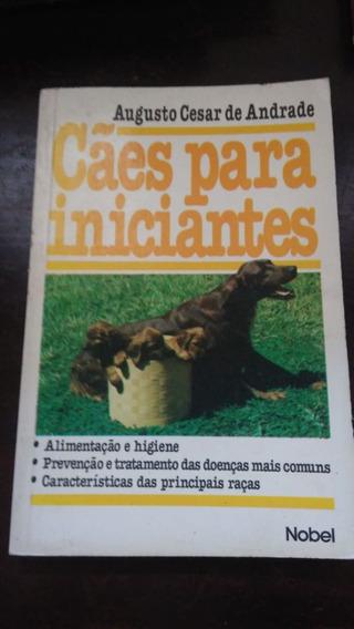 Cães Para Iniciantes - Augusto Cesar Andrade - Frete Grátis
