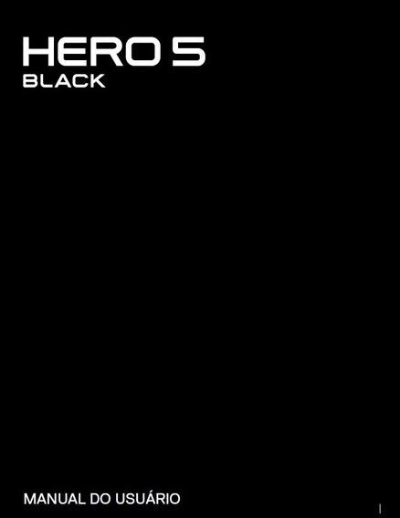 Manual Em Português Da Câmera Go Pro Hero 5 Black Em Pdf