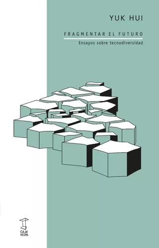 Imagen 1 de 1 de Fragmentar El Futuro - Yuk Hui - Caja Negra