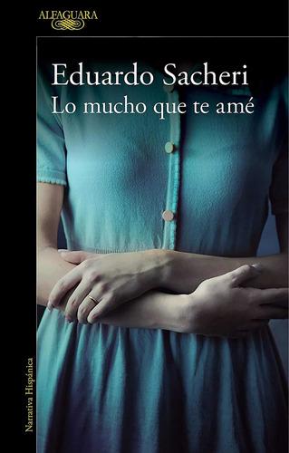 Libro Lo Mucho Que Te Ame - Eduardo Sacheri