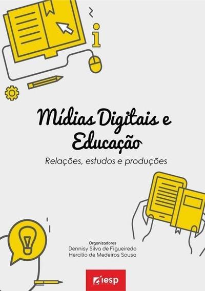 Midias Digitais E Educacao: Relacoes, Estudos E Producoes