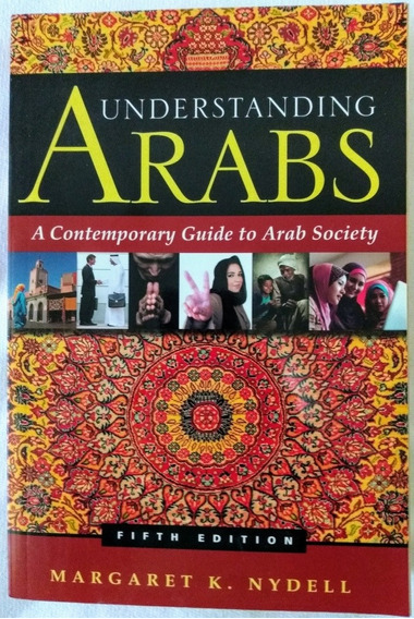 Understanding Arabs A Contemporary Guide To Arab Society