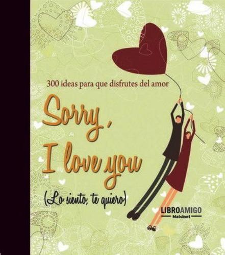 Sorry ( Libro Amigo ) , Y Love You (lo Siento , Te Quiero)