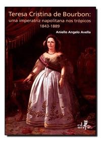 Teresa Cristina Bourbon: Uma Imperatriz Napolitana Nos Tróp
