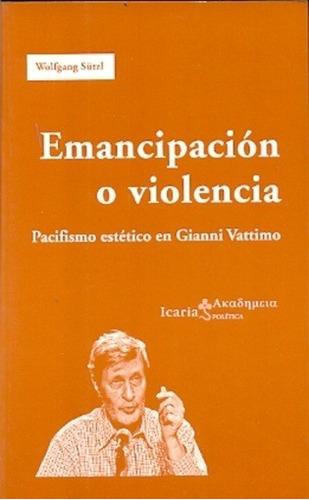 Imagen 1 de 3 de Emancipación O Violencia, Wolfgang Sutlz, Icaria