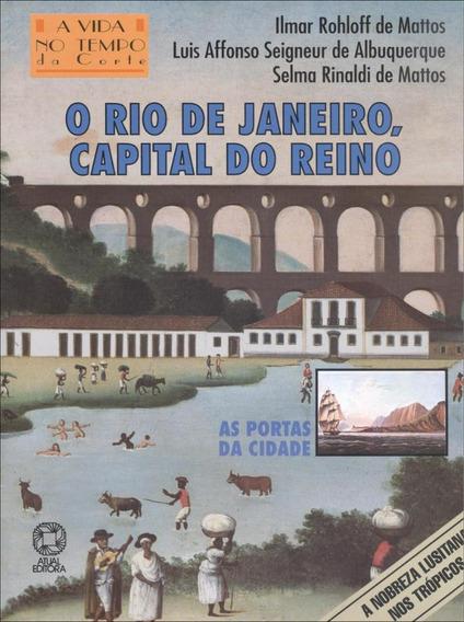 O Rio De Janeiro, Capital Do Reino - Col. Vida No Tempo