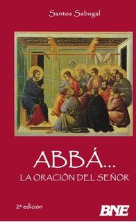 Libro : Abba. La Oracion Del Señor - Santos Sabugal