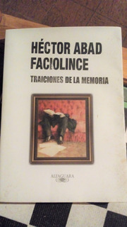 Libro Hector Abad Faciolince Traiciones De La Memoria
