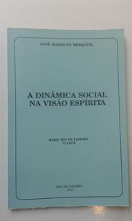 Livro - A Dinâmica Social Na Visão Espírita - José Marques M