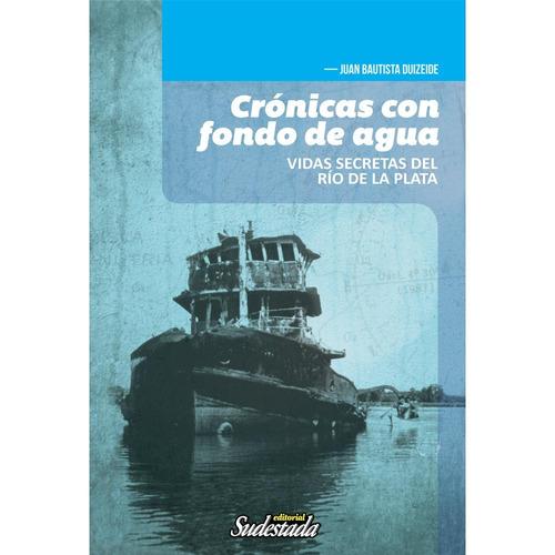 Crónicas Con Fondo De Agua - Juan Bautista Duizeide