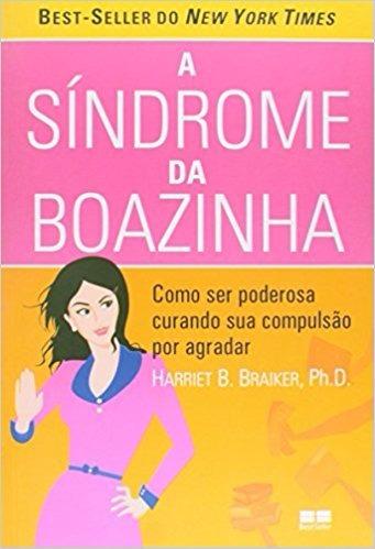 A Síndrome Da Boazinha - Harriet B. Braiker