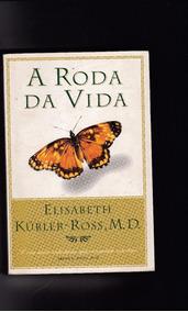 A Roda Da Vida - Elisabeth Kubler-ross,md