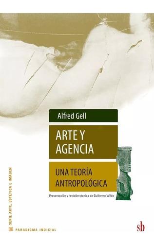 Imagen 1 de 2 de Arte Y Agencia.una Teoría Antropológica - Alfred Gell $690