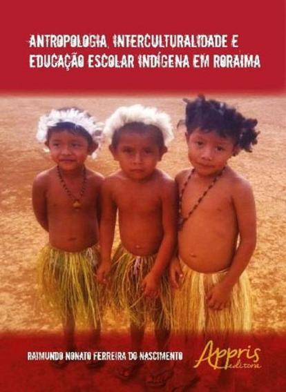 Antropologia, Interculturalidade E Educaçao Escolar Indigen