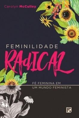 Feminilidade Radical - Carolyn Mcculley Última Edição