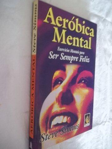 Livro - Aeróbica Mental - Ser Sempre Feliz - Auto-ajuda
