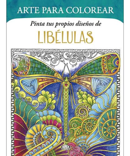 Imagen 1 de 3 de Arte Para Colorear Pinta Tus Diseños Libelulas - V&r Libro