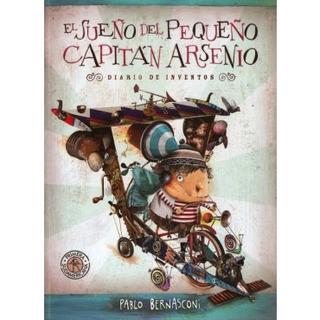 ** El Sueño Del Pequeño Capitan Arsenio ** Pablo Bernasconi