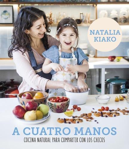 Imagen 1 de 2 de A Cuatro Manos Natalia Kiako Cocina Natural Para Comprtir Co