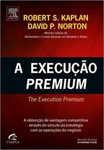 Livro - Execução Premium - Robert S. Kaplan; David P. Norton