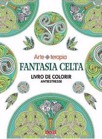 Arteterapia - Fantasia Celta - Livro De Colorir