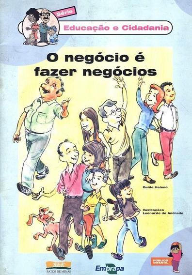 Serie Educacao E Cidadania - O Negocio E Fazer Negocio