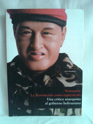 Venezuela La Revolución Como Espectaculo Uzcategui Malatesta