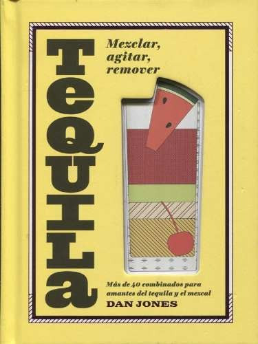 Libro - Tequila: Mezclar, Agitar, Remover - Dan Jones
