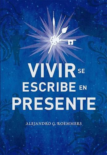Libro Vivir Se Escribe En Presente - Alejandro G. Roemm