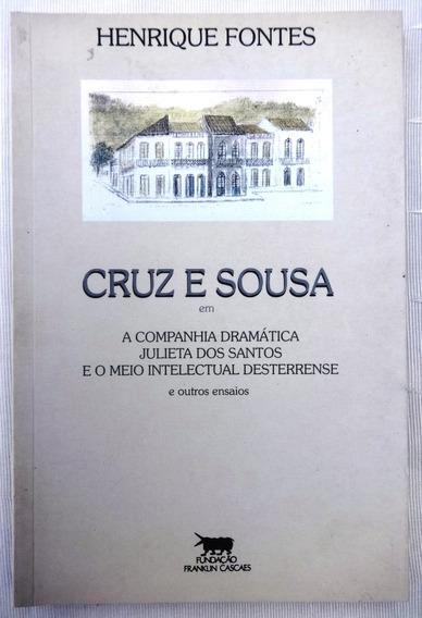 Cruz E Sousa O Meio Intelectual Desterrense -henrique Fontes