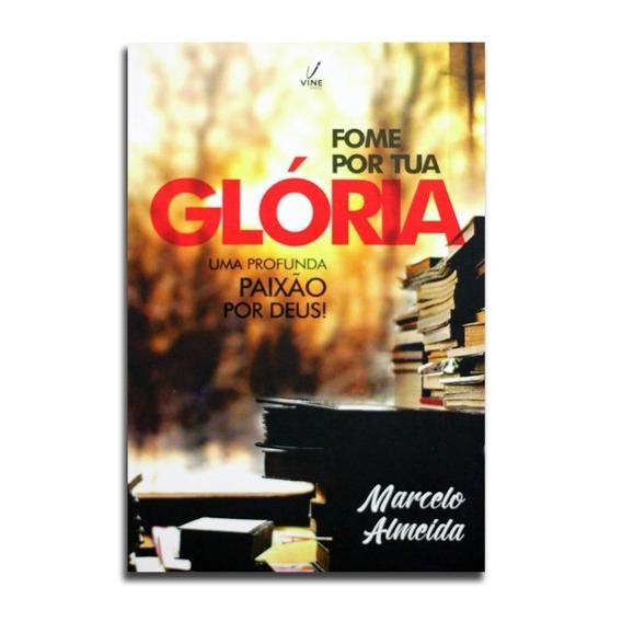Livro - Fome Por Sua Glória - Marcelo Almeida