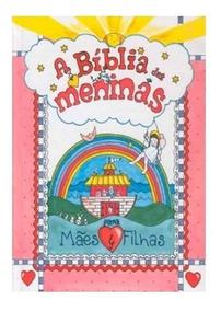 A Bíblia Das Meninas Em Capa Dura (para Mães E Filhas)