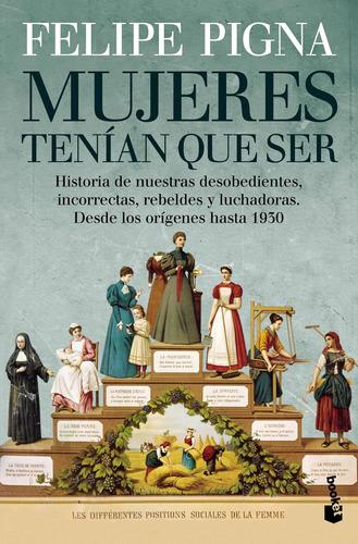 Mujeres Tenían Que Ser De Felipe Pigna - Booket