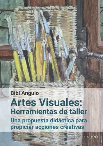 Artes Visuales: Herramientas De Taller Una Propuesta Didácti