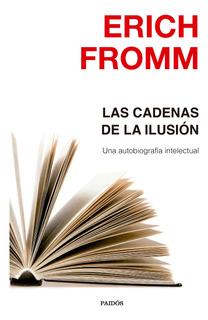 Las Cadenas De La Ilusión De Erich Fromm - Paidós