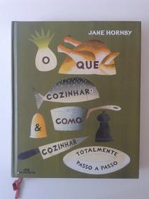 O Que Cozinhar E Como Cozinhar, Jane Hornby