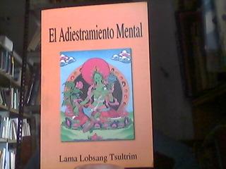 El Adiestramiento Mental Lama Lobsang Tsultrim Dharma