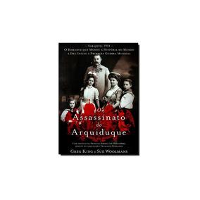 Livro - Assassinato Do Arquiduque, O - O Romance Que Mudou A
