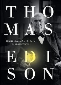 Thomas Edison - O Feiticeiro De Menlo Park
