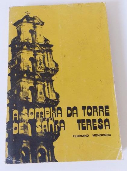A Sombra Da Torre De Santa Teresa - Floriano Mendonça