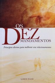Livro - Adventista - Os Dez Mandamentos - Loron Wade -