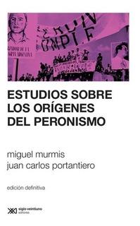 Estudios Sobre Los Origenes Del Peronismo - Murmis, Portanti