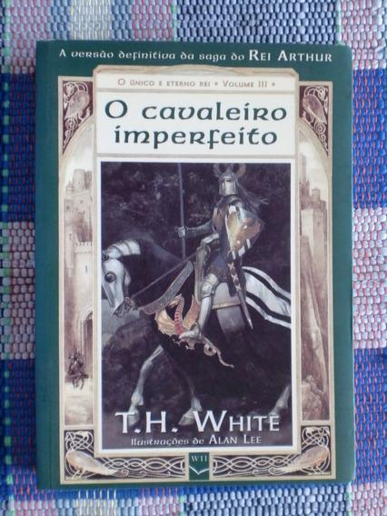 O Cavaleiro Imperfeito - O Único E Eterno Rei - Volume Iii
